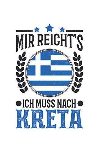 Kreta Reise Notizbuch: Mir reichts Ich muss nach Kreta Urlaub Geschenk / 6x9 Zoll / 120 karierte Seiten