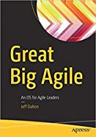 GREAT BIG AGILE: AN OS FOR AGILE LEADERS