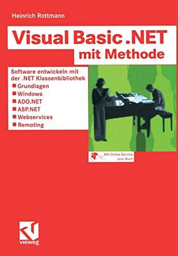 Visual Basic .Net mit Methode: Software entwickeln mit der .NET Klassenbibliothek ― Grundlagen, Windows, ADO.NET, ASP.NET, Webservices und Remoting