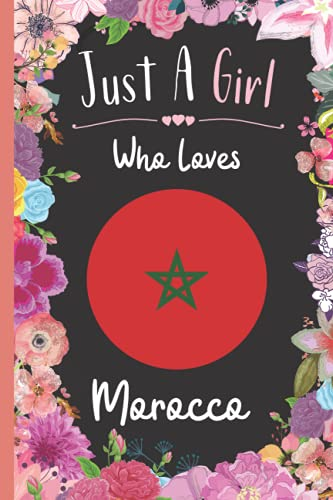 Just A Girl Who Loves Morocco: Wide Ruled Notebook Gift For Morocco Travelers / Citizens - Perfect Notebook Gift For Girls- 6 x 9 Inches - 120 Pages - Morocco Traveling Notebook