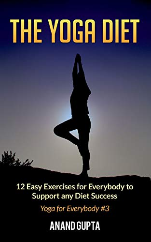 The Yoga Diet: 12 Easy Exercises for Everybody to Support any Diet Success - Yoga for Everybody #3