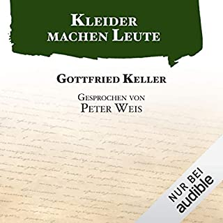Kleider machen Leute                   Autor:                                                                                                                                 Gottfried Keller                               Sprecher:                                                                                                                                 Peter Weis                      Spieldauer: 1 Std. und 43 Min.     209 Bewertungen     Gesamt 4,4