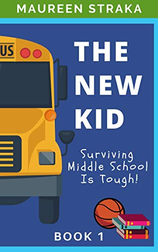 The New Kid: Surviving Middle School Is Tough! by [Maureen Straka]