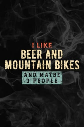 I Like Beer and Mountain Bikes and Maybe 3 People Funny Gift Pretty Notebook Lined Planner: Beer and Mountain Bikes, Halloween, Thanksgiving, New ... adults, teens, kids, boys, girls,Simple