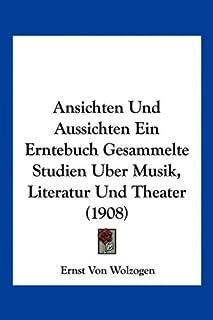 Ansichten Und Aussichten Ein Erntebuch Gesammelte Studien Uber Musik, Literatur Und Theater (1908)