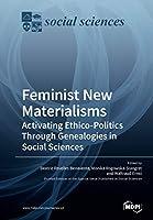 Feminist New Materialisms: Activating Ethico-Politics Through Genealogies in Social Sciences