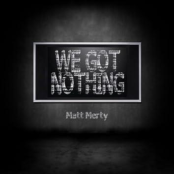 We Got Nothing
