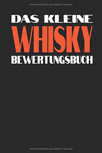 DAS KLEINE WHISKY BEWERTUNGSBUCH: Notizbuch mit Bewertungsbogen damit dein Whisky nicht in Vergessenheit gerät.