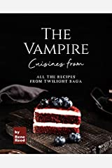 Cuisines from The Vampire: All the Recipes from Twilight Saga Kindle Edition