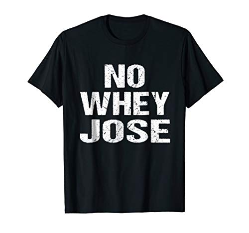 Funny Protein Shirt: Workout Tops: No Whey Jose TShirt