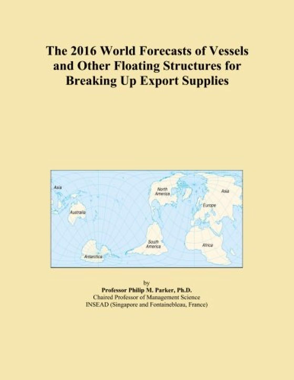 拍車不当調停者The 2016 World Forecasts of Vessels and Other Floating Structures for Breaking Up Export Supplies