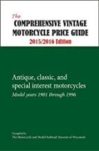 The Comprehensive Vintage Motorcycle Price Guide 2015/2016 Edition: Antique, Classic, and Special Interest Motorcycles - Model Years 1901 through 1996