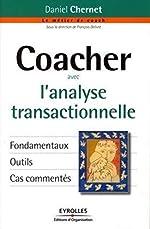 Coacher avec l'analyse transactionnelle - Fondamentaux. Outils. Cas commentés de Daniel CHERNET