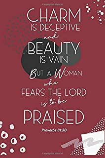 Proverbs 31:30 Charm Is Deceptive And Beauty Is Vain: Lined Journal Book to Write In, Inspiring Bible Scripture Verse, Blank Gift Notebook, Burgundy Wine, 6