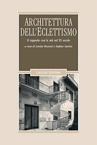 Architettura dell'Eclettismo: Il rapporto con le arti nel XX secolo a cura di Loretta Mozzoni e Stefano Santini (Problemi e metodi di architettura Vol. 12)