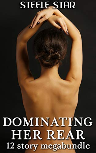 Dominating Her Rear – 12 story megabundle (English Edition)
