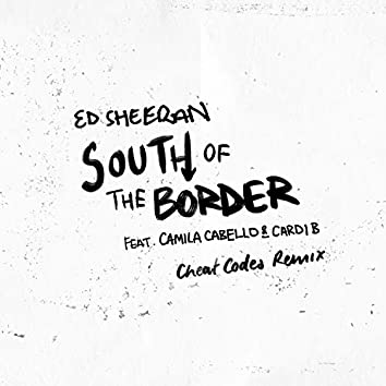 South of the Border (feat. Camila Cabello & Cardi B) [Cheat Codes Remix]