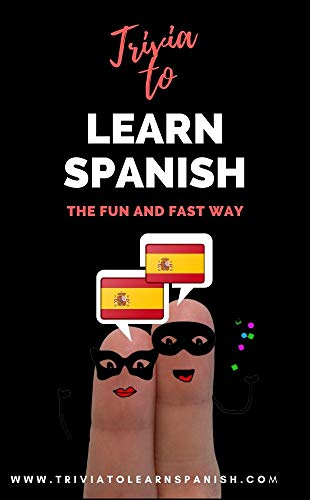 Trivia to Learn Spanish: The Fun and Fast Way (Intermediate Level)
