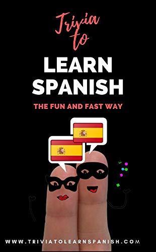 Trivia to Learn Spanish: The Fun and Fast Way (Intermediate Level)