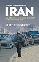 Social Histories of Iran: Modernism and Marginality in the Middle East
