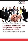 La ventaja adaptativa, una nueva perspectiva de gestión empresarial: Fundamentos, conceptos y casos de estudio