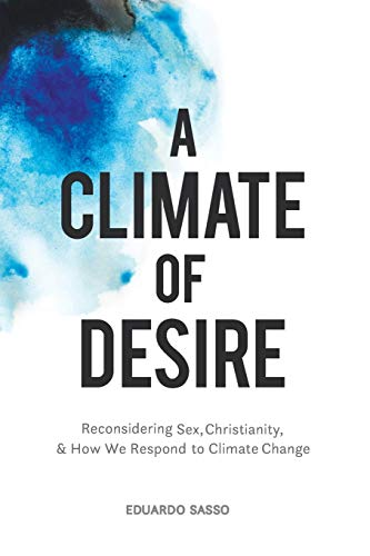 A Climate of Desire: Reconsidering Sex, Christianity, and How We Respond to Climate Change download ebooks PDF Books