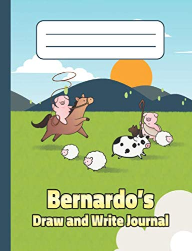 Bernardo's Draw and Write Journal: Personalized Primary Story Composition Notebook for Kids in Grades K-2, Pre-K. Cover with Custom Name and Cute Farm Animals for Boys and Girls