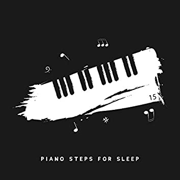 15 Piano Steps for Sleep: 2020 Collection of Piano Music Composed for Give You Best Sleep, Full Relax and Rest