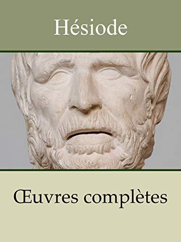 HÉSIODE - Oeuvres complètes: La Théogonie, Les Travaux et les jours, Le Bouclier d'Héraclès (French Edition)