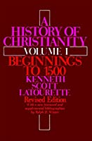 A History of Christianity: Volume I: Beginnings to 1500: Revised Edition
