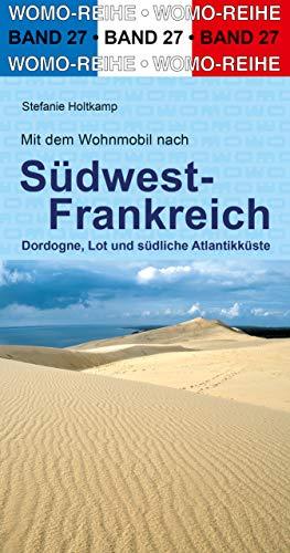 Mit dem Wohnmobil nach Südwest-Frankreich: Dordogne, Lot und südliche Atlantikküste (Womo-Reihe)