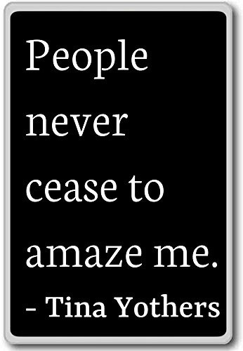 People never cease to amaze me. - Tina Yothers quotes fridge magnet, Black
