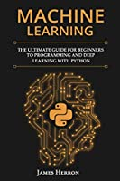 Machine Learning: The Ultimate Guide for Beginners to Programming and Deep Learning With Python Front Cover