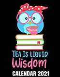 Tea Is Liquid Wisdom Calendar 2021: Cute Tea Drinking Owl Calendar 2021 With Tea Tasting Pages - Appointment Planner Book And Organizer Journal - Weekly - Monthly - Yearly