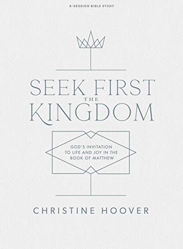 Seek First the Kingdom - Bible Study Book: God's Invitation to Life and Joy in the Book of Matthewの詳細を見る