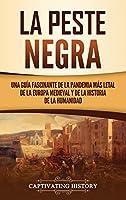 La peste negra: Una guía fascinante de la pandemia más letal de la Europa medieval y de la historia de la humanidad