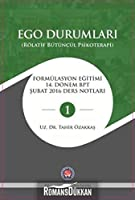 Ego Durumlari (Rölatif Bütüncül Psikoterapi); Formülasyon Egitimi 14 Dönem BPT Subat 2016 Ders Notlari