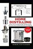 HOME DISTILLING CONCISE GUIDE: Master the Art of Making Vodka, Whiskey,Brandy, Moonshine Rum and...