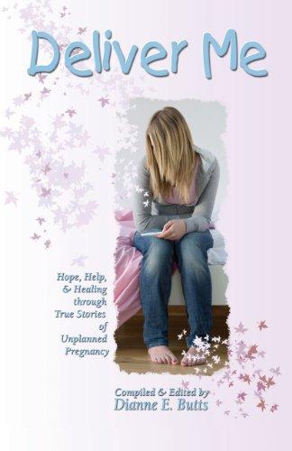 Deliver Me: Hope, Help, & Healing through True Stories of Unplanned Pregnancy