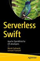 Serverless Swift: Apache OpenWhisk for iOS developers Front Cover