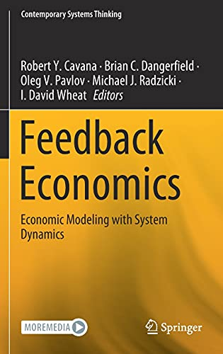 Compare Textbook Prices for Feedback Economics: Economic Modeling with System Dynamics Contemporary Systems Thinking 1st ed. 2021 Edition ISBN 9783030671891 by Cavana, Robert Y.,Dangerfield, Brian C.,Pavlov, Oleg V.,Radzicki, Michael J.,Wheat, I. David