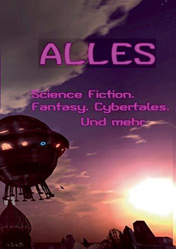 Alles ...: SF Fantasy Cybertales Cyberspace SL Glossen Lyrik Krimi Horror Vampir