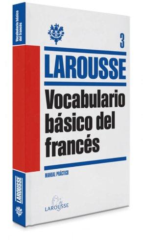 Vocabulario básico del Francés (LAROUSSE - Lengua Francesa - Manuales prácticos)