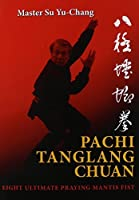 Pachi Tanglang Chuan: Eight Ultimate Praying Mantis by Yu-Chang Su(2014-07-21)