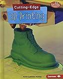 Cutting-Edge 3D Printing (Searchlight Books ™ ― Cutting-Edge STEM)