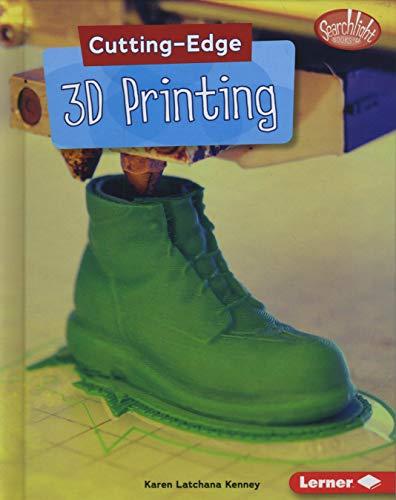 Cutting-Edge 3D Printing (Searchlight Books (TM) -- Cutting-Edge Stem)