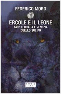 Ercole e il leone. 1482 Ferrara e Venezia duello sul Po