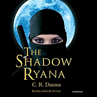 The Shadow Ryana     The Shadow Sisters Series, Book 1              By:                                                                                                                                 C. R. Daems                               Narrated by:                                                                                                                                 Gabrielle de Cuir                      Length: 9 hrs and 56 mins     11 ratings     Overall 4.6
