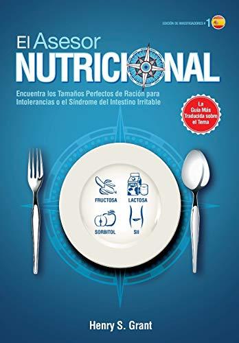 EL ASESOR NUTRICIONAL [Edición de Investigadores]: Encuentra los Tamaños Perfectos de Ración para la Intolerancia a la Fructosa, la Lactosa y/o el Sorbitol o para el Síndrome del Intestino Irritable