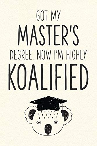 Got My Master's Degree. Now I'm Highly Koalified: Funny Blank Notebook for Graduation (Alternative to A Greeting Card - Grad Koala Pun)